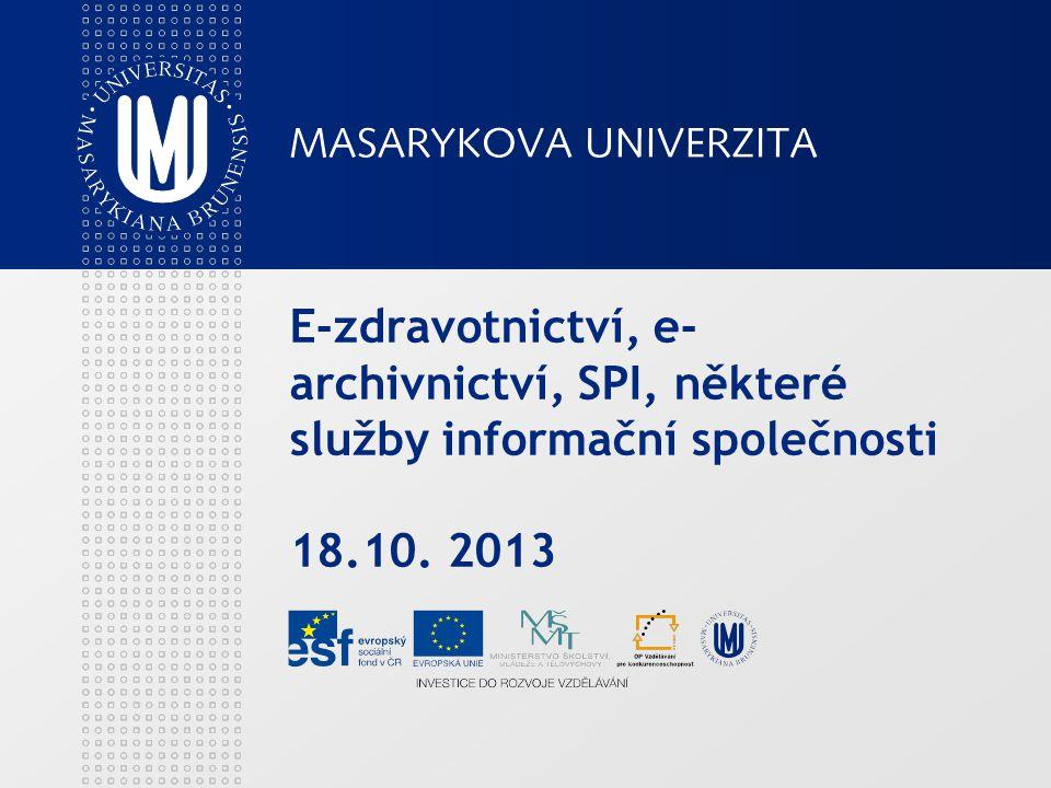 E-zdravotnictví, e- archivnictví, SPI, některé služby informační společnosti 18.10. 2013