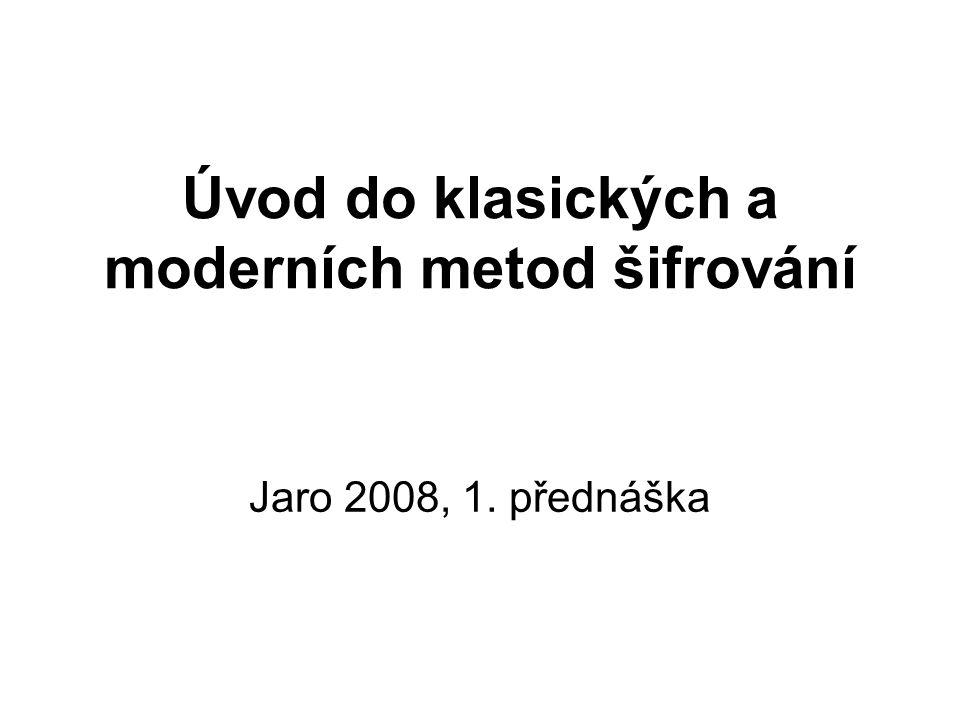 Úvod do klasických a moderních metod šifrování Jaro 2008, 1. přednáška