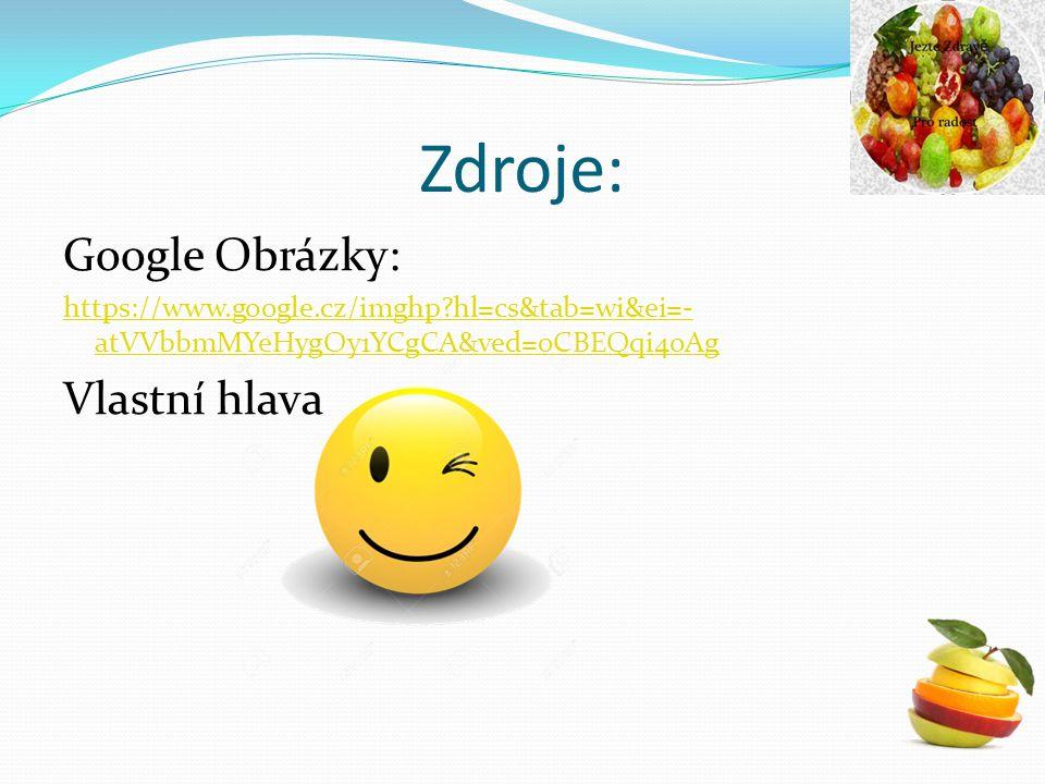 Zdroje: Google Obrázky: https://www.google.cz/imghp?hl=cs&tab=wi&ei=- atVVbbmMYeHygOy1YCgCA&ved=0CBEQqi4oAg Vlastní hlava