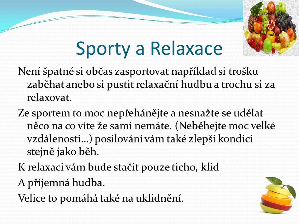Sporty a Relaxace Není špatné si občas zasportovat například si trošku zaběhat anebo si pustit relaxační hudbu a trochu si za relaxovat. Ze sportem to