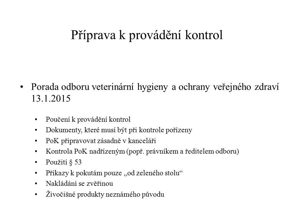 Příprava k provádění kontrol Porada odboru veterinární hygieny a ochrany veřejného zdraví 13.1.2015 Poučení k provádění kontrol Dokumenty, které musí