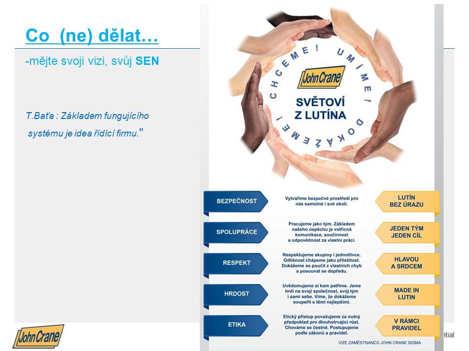 Smiths Group plc Annual Results 2012 | 11 Company Confidential Co (ne) dělat… -mějte svoji vizi, svůj SEN T.Baťa : Základem fungujícího systému je idea řídící firmu.