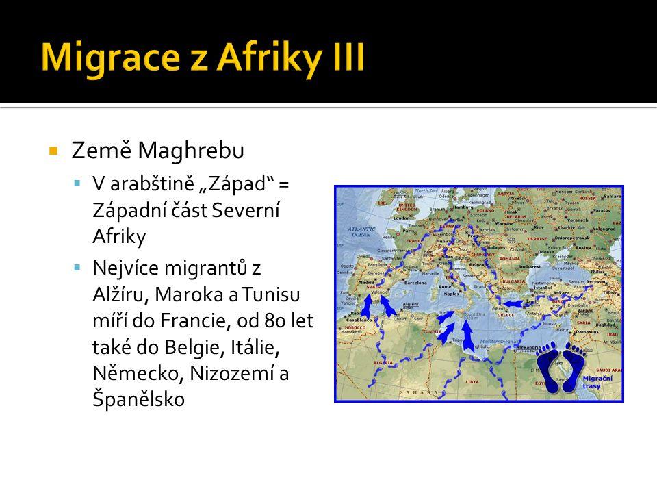 """ Země Maghrebu  V arabštině """"Západ"""" = Západní část Severní Afriky  Nejvíce migrantů z Alžíru, Maroka a Tunisu míří do Francie, od 80 let také do Be"""