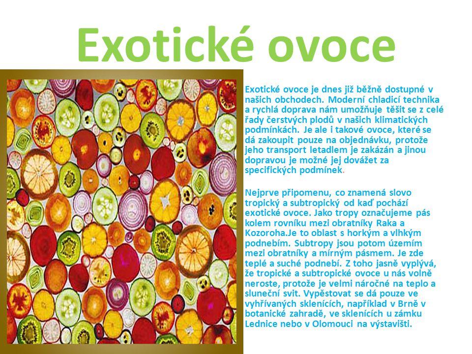 Exotické ovoce Exotické ovoce je dnes již běžně dostupné v našich obchodech.