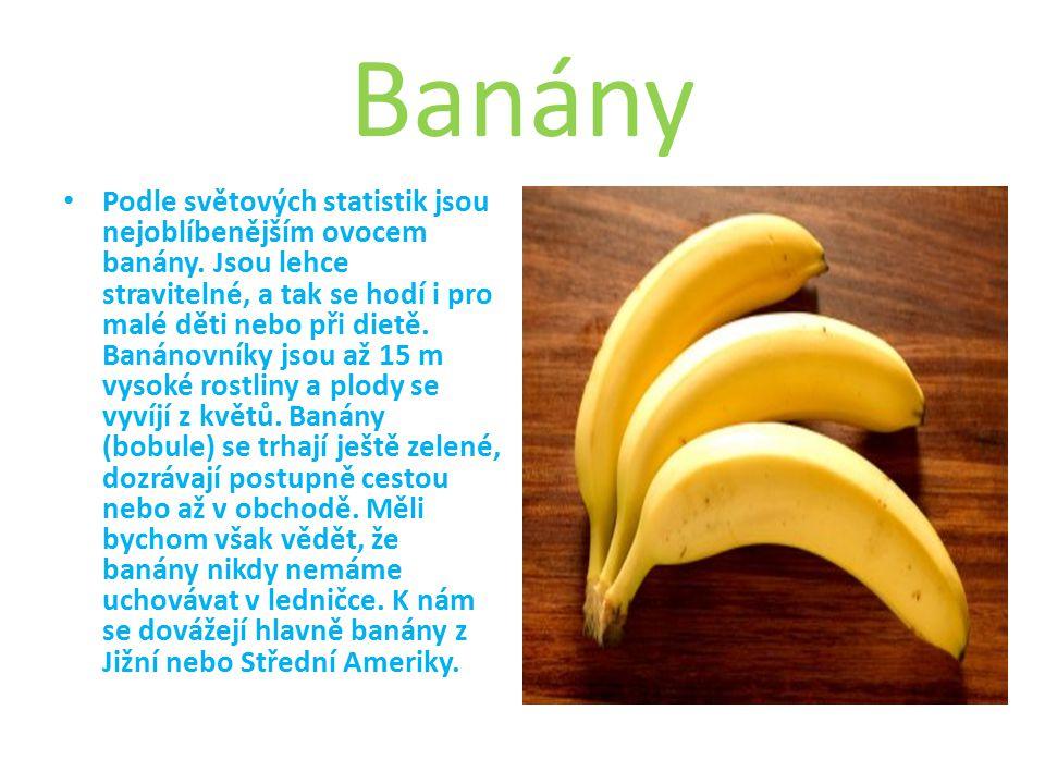 Banány Podle světových statistik jsou nejoblíbenějším ovocem banány.