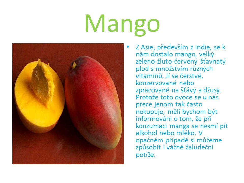 Mango Z Asie, především z Indie, se k nám dostalo mango, velký zeleno-žluto-červený šťavnatý plod s množstvím různých vitamínů.