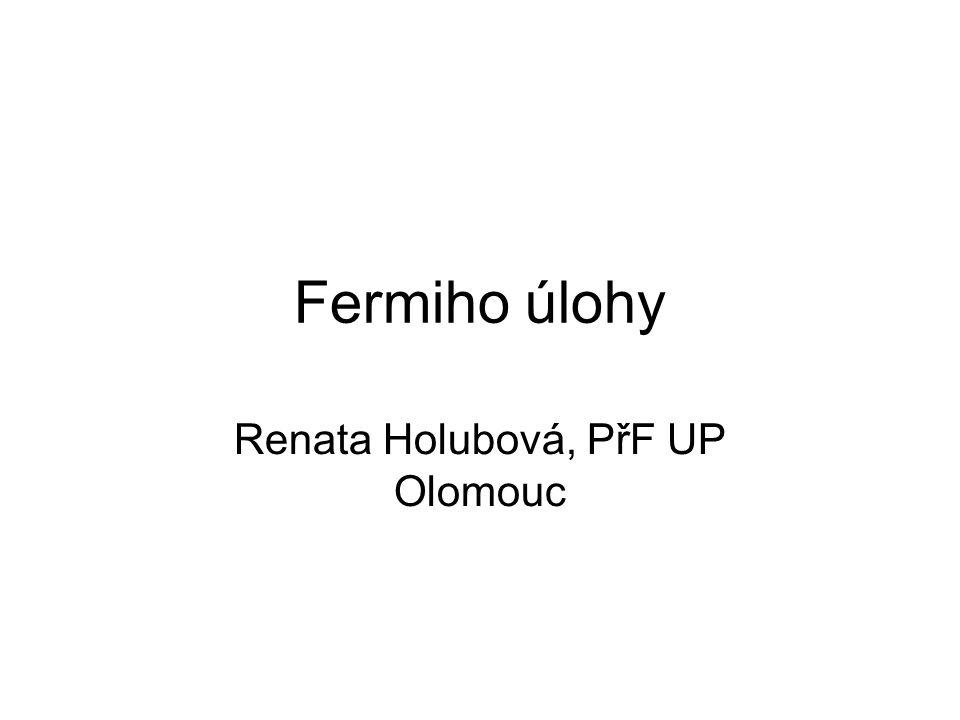 Fermiho úlohy Renata Holubová, PřF UP Olomouc