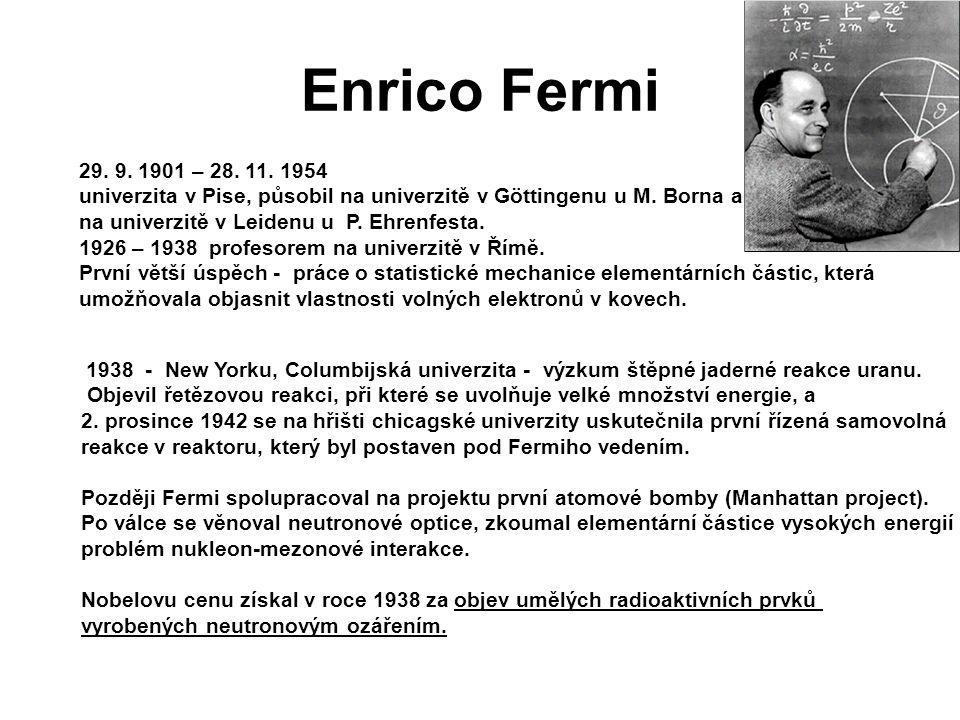 Enrico Fermi 29. 9. 1901 – 28. 11. 1954 univerzita v Pise, působil na univerzitě v Göttingenu u M. Borna a na univerzitě v Leidenu u P. Ehrenfesta. 19