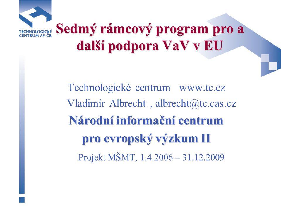 Sedmý rámcový program pro a další podpora VaV v EU Technologické centrum www.tc.cz Vladimír Albrecht, albrecht@tc.cas.cz Národní informační centrum pr