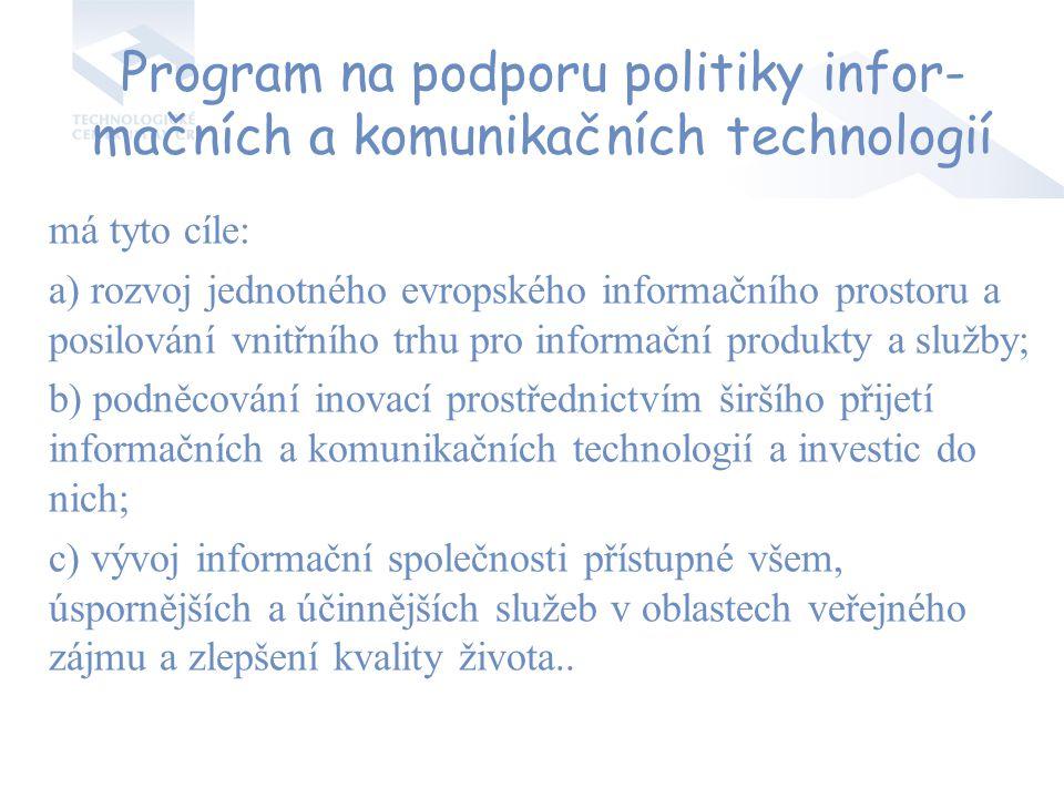 Program na podporu politiky infor- mačních a komunikačních technologií má tyto cíle: a) rozvoj jednotného evropského informačního prostoru a posilován