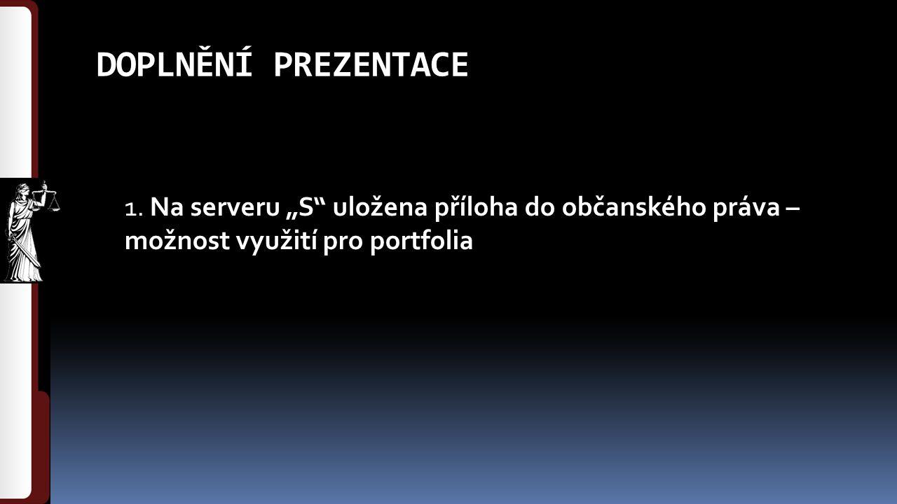 """DOPLNĚNÍ PREZENTACE 1. Na serveru """"S"""" uložena příloha do občanského práva – možnost využití pro portfolia"""