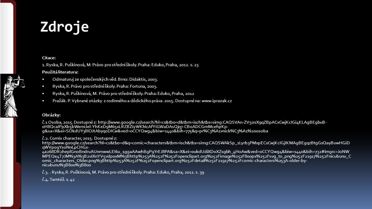 Zdroje Citace: 1. Ryska, R. Puškinová, M: Právo pro střední školy. Praha: Eduko, Praha, 2012. s. 23 Použitá literatura:  Odmaturuj ze společenských v