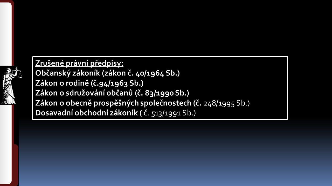 Zrušené právní předpisy: Občanský zákoník (zákon č. 40/1964 Sb.) Zákon o rodině (č.94/1963 Sb.) Zákon o sdružování občanů (č. 83/1990 Sb.) Zákon o obe