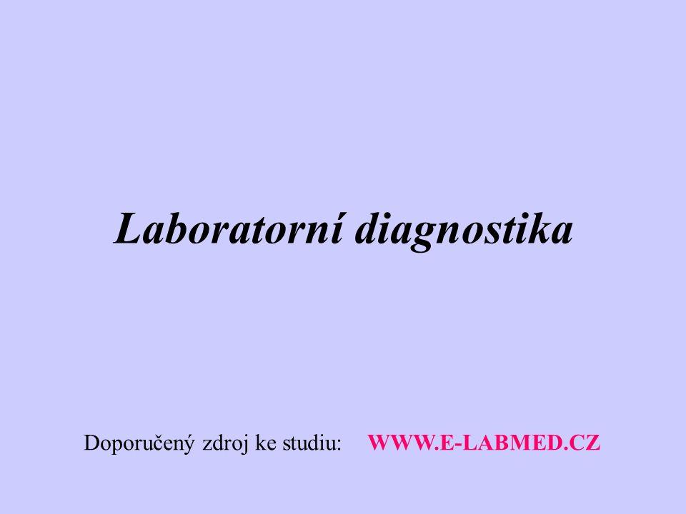 Laboratorní diagnostika Doporučený zdroj ke studiu: WWW.E-LABMED.CZ