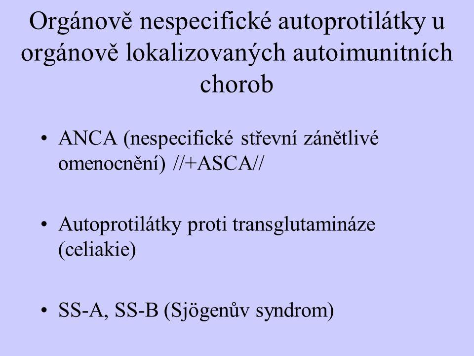 Orgánově nespecifické autoprotilátky u orgánově lokalizovaných autoimunitních chorob ANCA (nespecifické střevní zánětlivé omenocnění) //+ASCA// Autopr