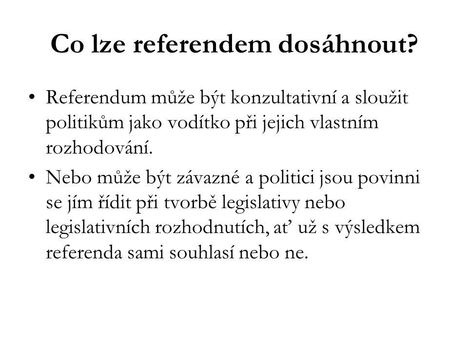 Co lze referendem dosáhnout? Referendum může být konzultativní a sloužit politikům jako vodítko při jejich vlastním rozhodování. Nebo může být závazné