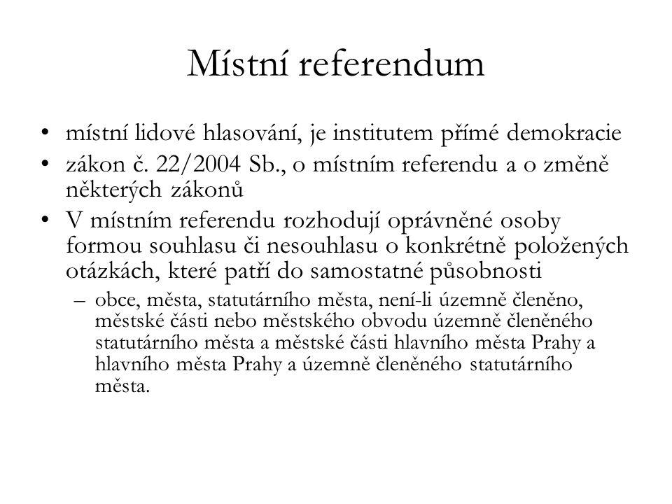 Místní referendum místní lidové hlasování, je institutem přímé demokracie zákon č. 22/2004 Sb., o místním referendu a o změně některých zákonů V místn