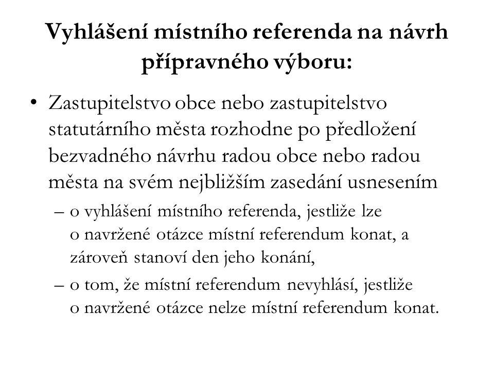 Vyhlášení místního referenda na návrh přípravného výboru: Zastupitelstvo obce nebo zastupitelstvo statutárního města rozhodne po předložení bezvadného