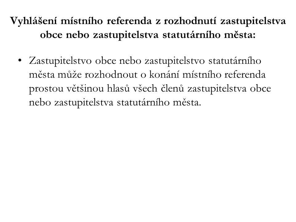 Vyhlášení místního referenda z rozhodnutí zastupitelstva obce nebo zastupitelstva statutárního města: Zastupitelstvo obce nebo zastupitelstvo statutár