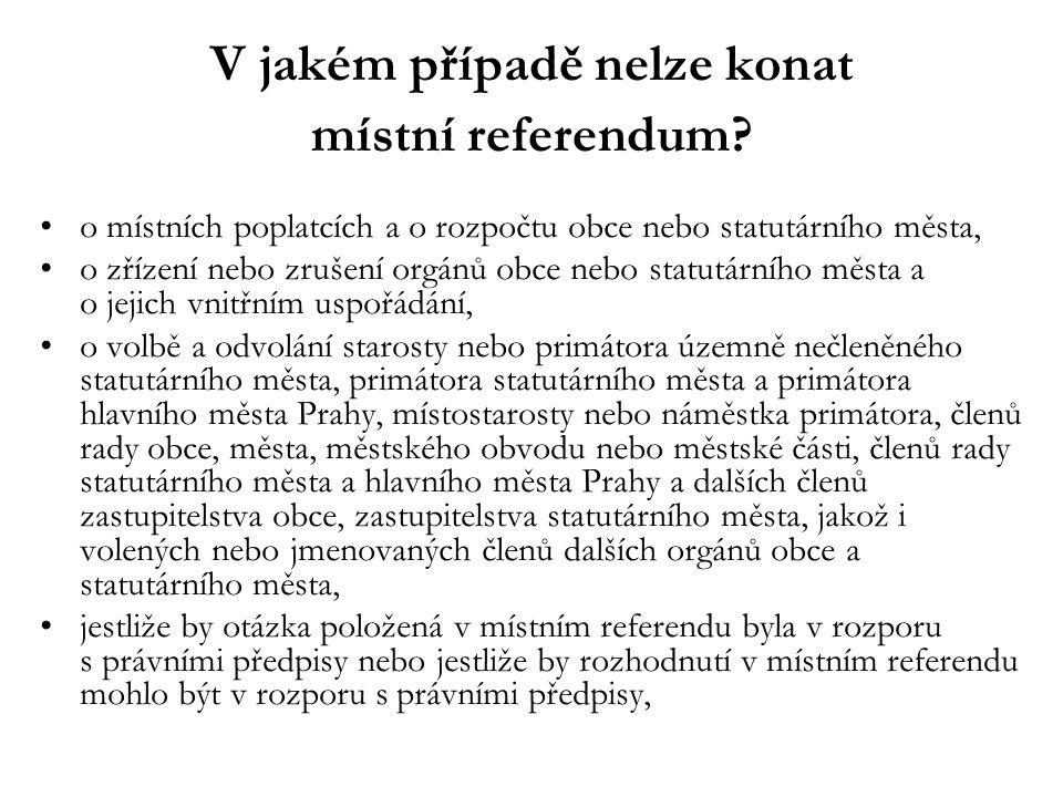 V jakém případě nelze konat místní referendum? o místních poplatcích a o rozpočtu obce nebo statutárního města, o zřízení nebo zrušení orgánů obce neb