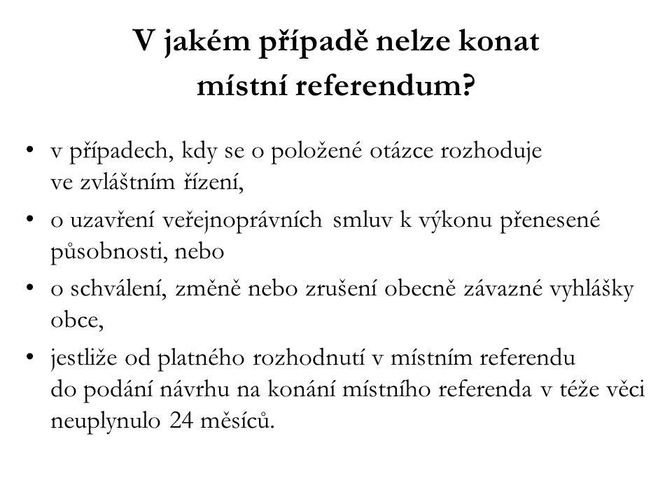 V jakém případě nelze konat místní referendum? v případech, kdy se o položené otázce rozhoduje ve zvláštním řízení, o uzavření veřejnoprávních smluv k
