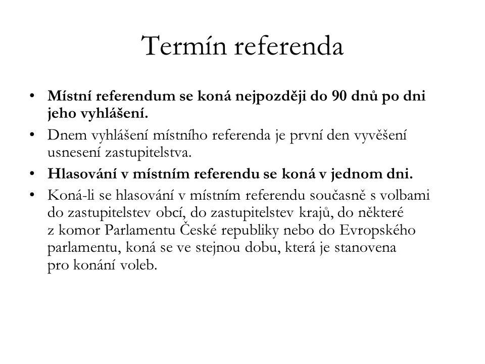 Termín referenda Místní referendum se koná nejpozději do 90 dnů po dni jeho vyhlášení. Dnem vyhlášení místního referenda je první den vyvěšení usnesen