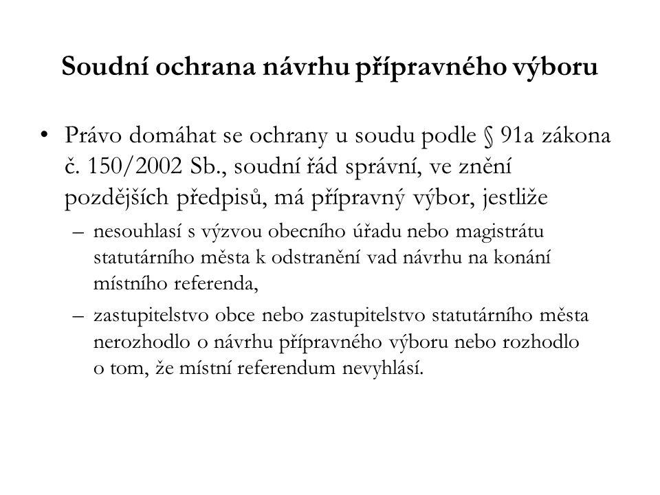Soudní ochrana návrhu přípravného výboru Právo domáhat se ochrany u soudu podle § 91a zákona č. 150/2002 Sb., soudní řád správní, ve znění pozdějších