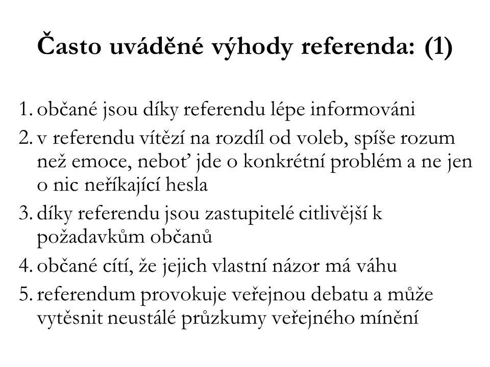 Často uváděné výhody referenda: (1) 1.občané jsou díky referendu lépe informováni 2.v referendu vítězí na rozdíl od voleb, spíše rozum než emoce, nebo