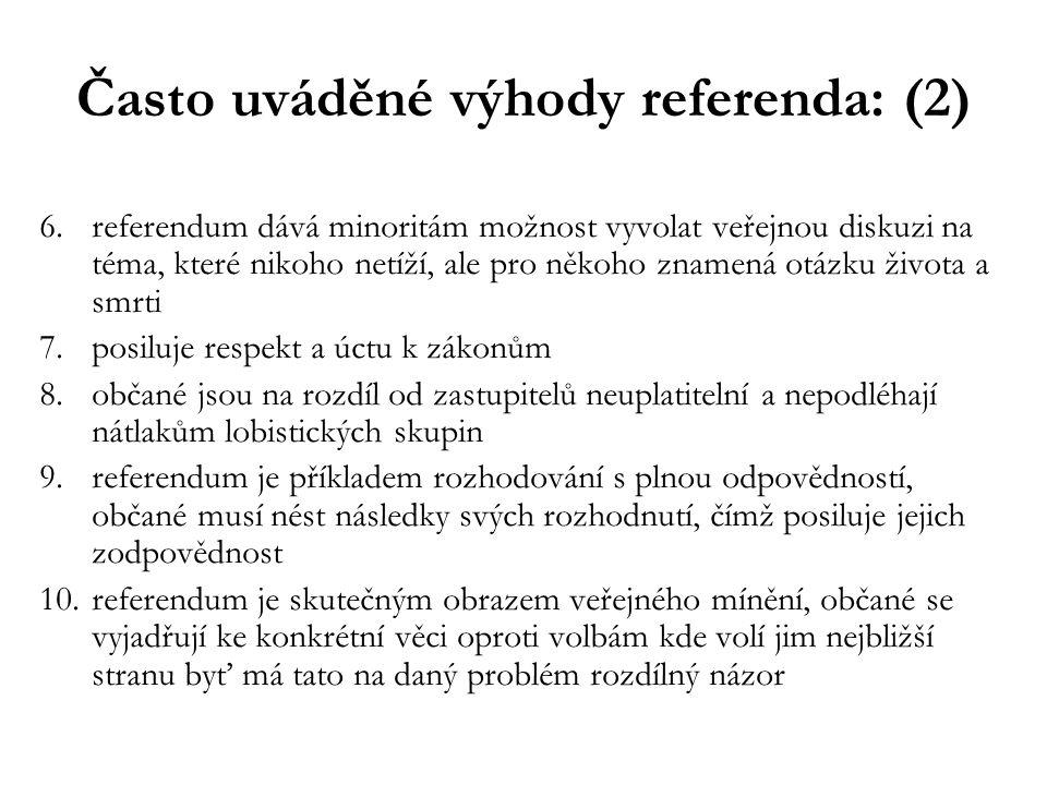 Často uváděné výhody referenda: (2) 6.referendum dává minoritám možnost vyvolat veřejnou diskuzi na téma, které nikoho netíží, ale pro někoho znamená