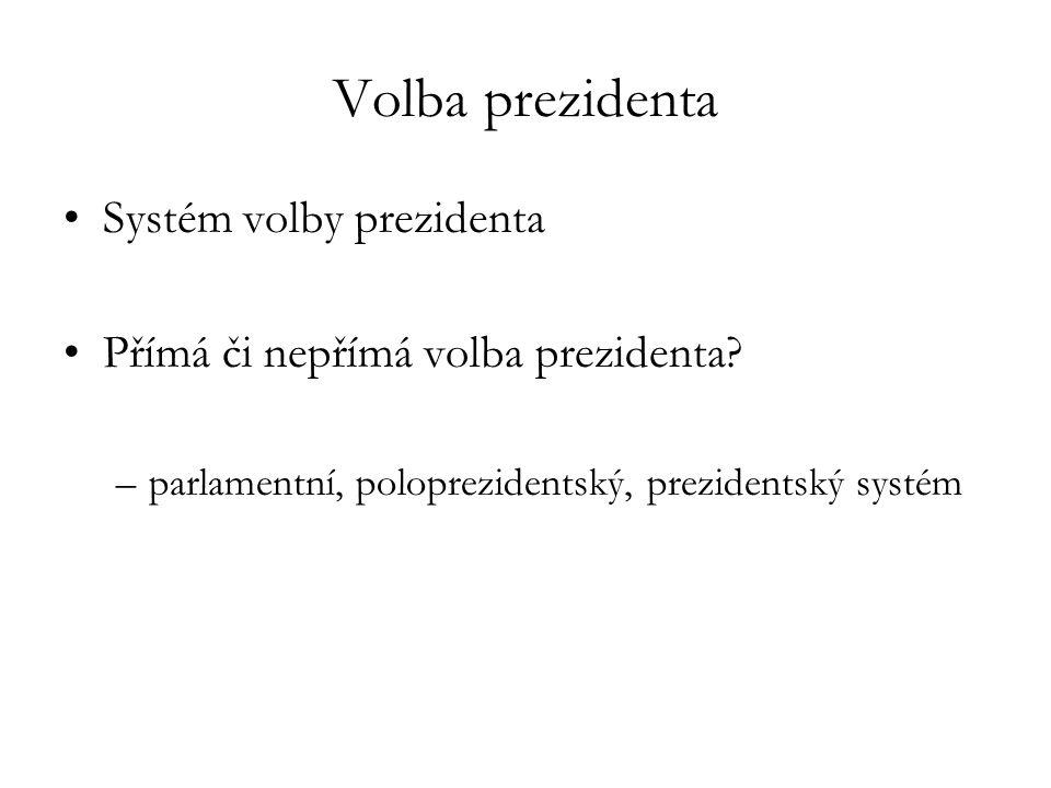 Volba prezidenta Systém volby prezidenta Přímá či nepřímá volba prezidenta? –parlamentní, poloprezidentský, prezidentský systém