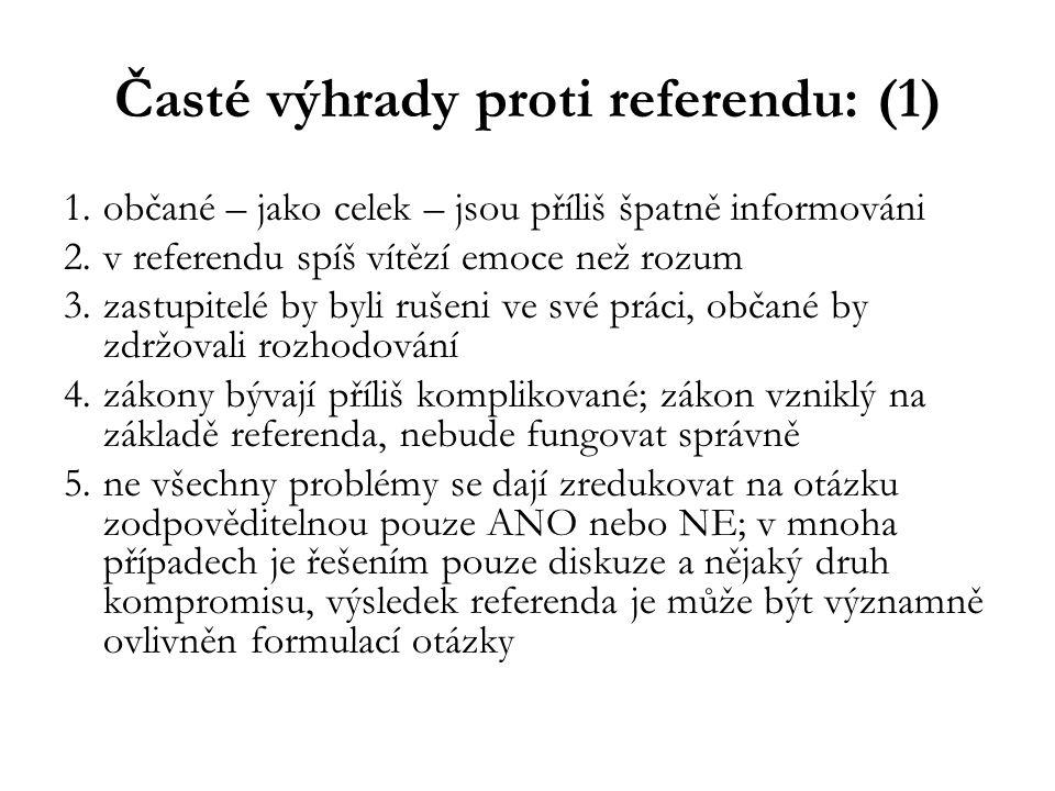 Časté výhrady proti referendu: (1) 1.občané – jako celek – jsou příliš špatně informováni 2.v referendu spíš vítězí emoce než rozum 3.zastupitelé by b