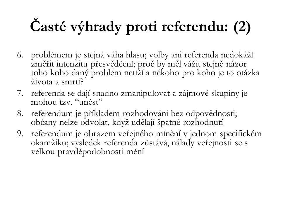 Časté výhrady proti referendu: (2) 6.problémem je stejná váha hlasu; volby ani referenda nedokáží změřit intenzitu přesvědčení; proč by měl vážit stej