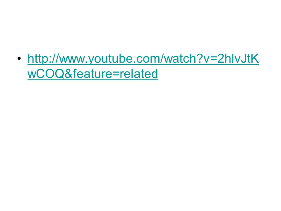 http://www.youtube.com/watch?v=2hlvJtK wCOQ&feature=relatedhttp://www.youtube.com/watch?v=2hlvJtK wCOQ&feature=related
