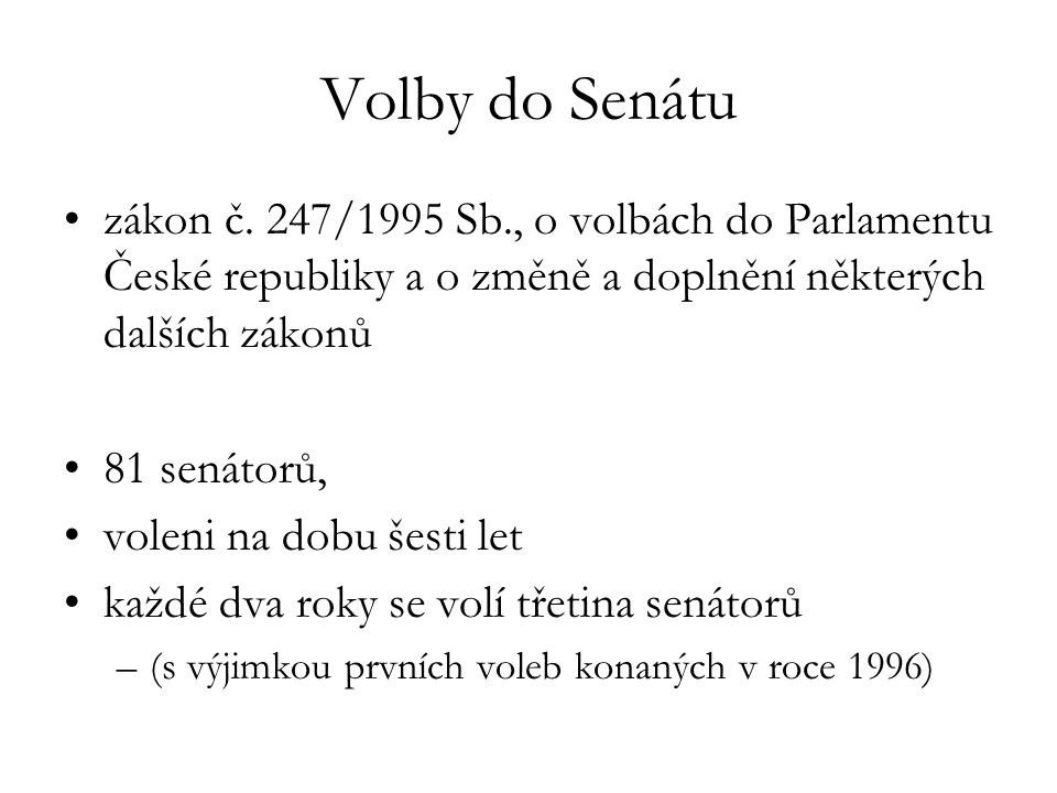Volby do Senátu zákon č. 247/1995 Sb., o volbách do Parlamentu České republiky a o změně a doplnění některých dalších zákonů 81 senátorů, voleni na do