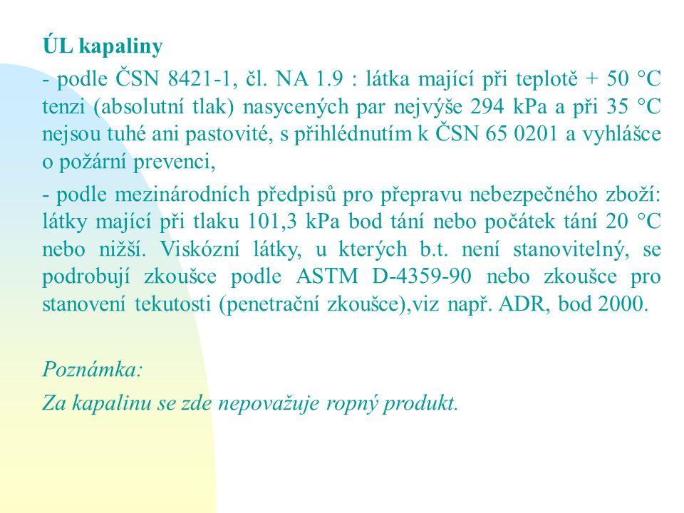 ÚL kapaliny - podle ČSN 8421-1, čl. NA 1.9 : látka mající při teplotě + 50 °C tenzi (absolutní tlak) nasycených par nejvýše 294 kPa a při 35 °C nejsou