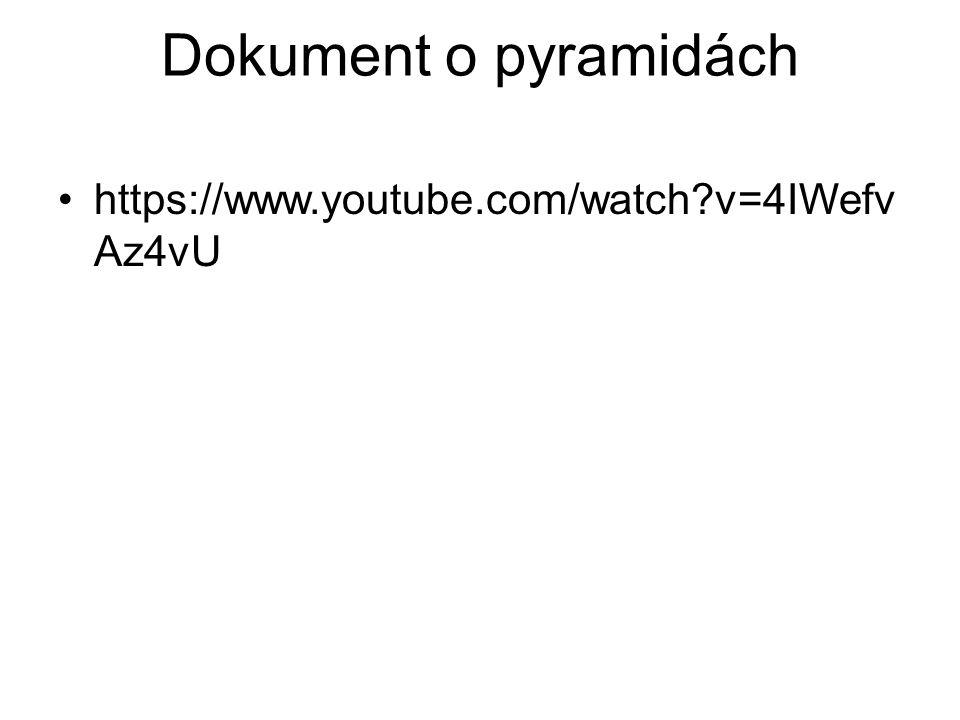 Dokument o pyramidách https://www.youtube.com/watch?v=4IWefv Az4vU