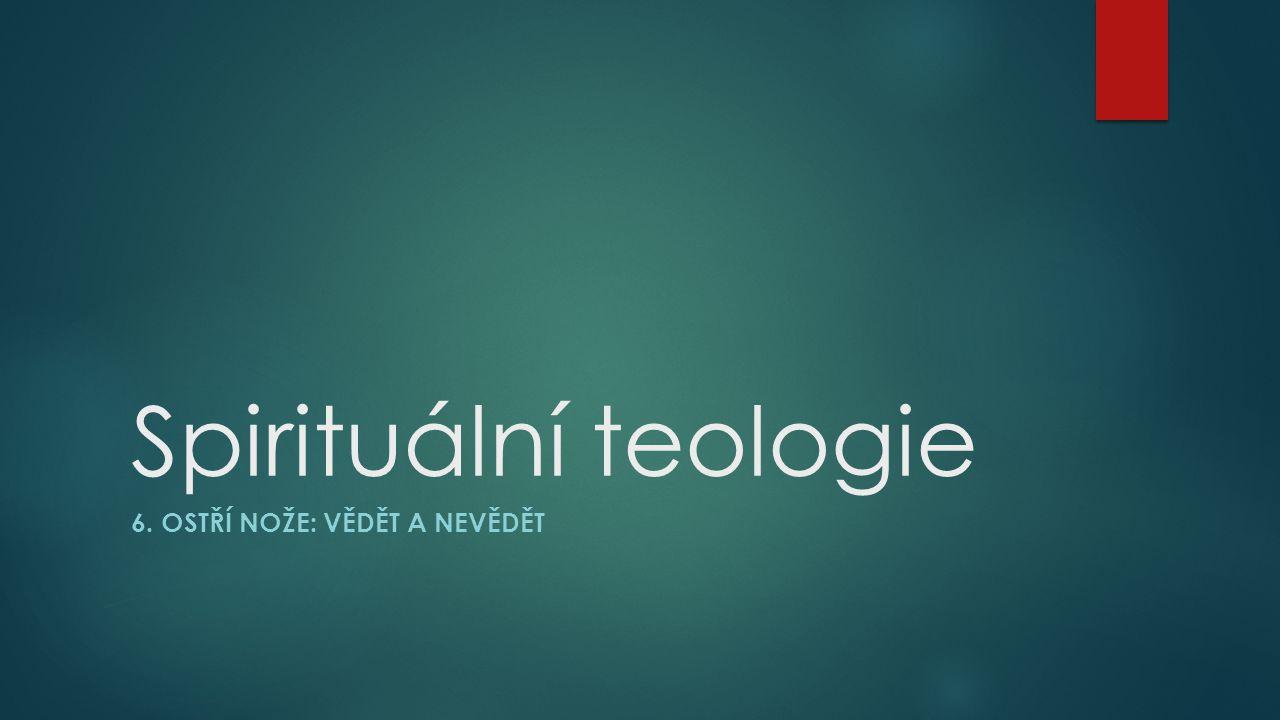 Spirituální teologie 6. OSTŘÍ NOŽE: VĚDĚT A NEVĚDĚT