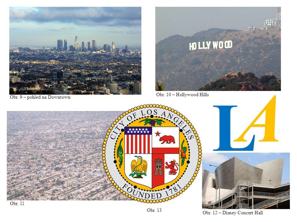 Obr. 9 – pohled na Downtown Obr. 10 – Hollywood Hills Obr. 11 Obr. 12 – Disney Concert Hall Obr. 13 L A