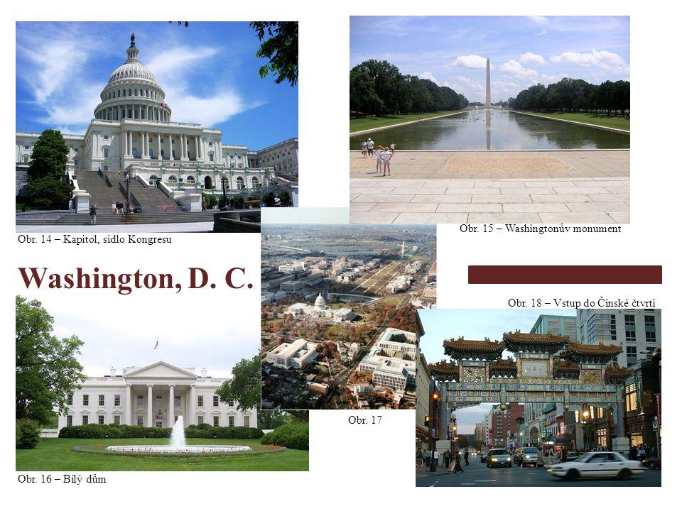Obr. 14 – Kapitol, sídlo Kongresu Obr. 16 – Bílý dům Obr. 17 Obr. 15 – Washingtonův monument Obr. 18 – Vstup do Čínské čtvrti Washington, D. C.