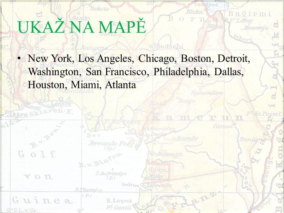 UKAŽ NA MAPĚ New York, Los Angeles, Chicago, Boston, Detroit, Washington, San Francisco, Philadelphia, Dallas, Houston, Miami, Atlanta