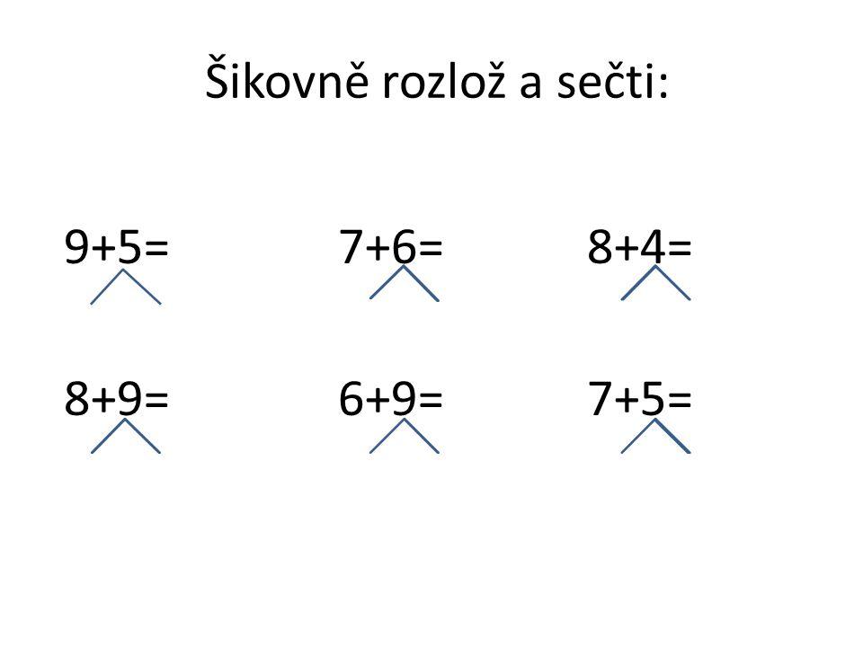 Šikovně rozlož a sečti: 9+5= 7+6= 8+4= 8+9= 6+9= 7+5=