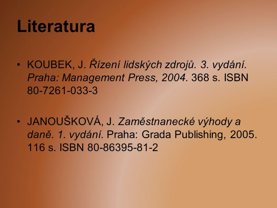Literatura KOUBEK, J. Řízení lidských zdrojů. 3. vydání. Praha: Management Press, 2004. 368 s. ISBN 80-7261-033-3 JANOUŠKOVÁ, J. Zaměstnanecké výhody