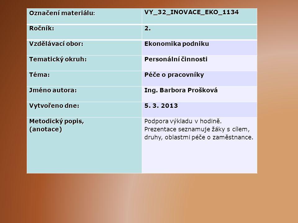 Označení materiálu : VY_32_INOVACE_EKO_1134Ročník:2. Vzdělávací obor: Ekonomika podniku Tematický okruh: Personální činnosti Téma: Péče o pracovníky J