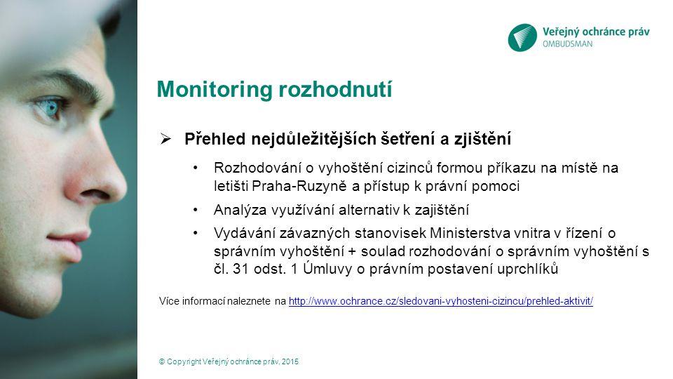 Monitoring rozhodnutí  Přehled nejdůležitějších šetření a zjištění Rozhodování o vyhoštění cizinců formou příkazu na místě na letišti Praha-Ruzyně a přístup k právní pomoci Analýza využívání alternativ k zajištění Vydávání závazných stanovisek Ministerstva vnitra v řízení o správním vyhoštění + soulad rozhodování o správním vyhoštění s čl.