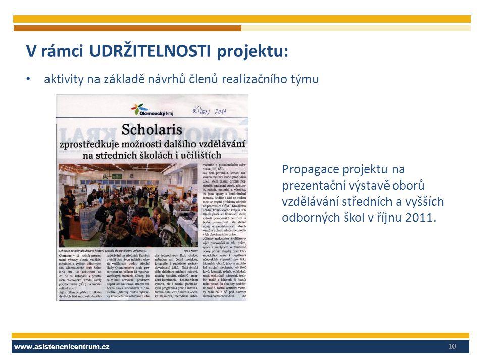 www.asistencnicentrum.cz 10 V rámci UDRŽITELNOSTI projektu: aktivity na základě návrhů členů realizačního týmu Propagace projektu na prezentační výsta