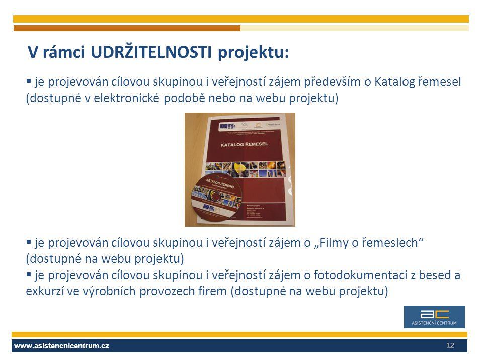 www.asistencnicentrum.cz 12 V rámci UDRŽITELNOSTI projektu:  je projevován cílovou skupinou i veřejností zájem především o Katalog řemesel (dostupné