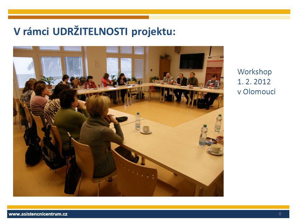 www.asistencnicentrum.cz V rámci UDRŽITELNOSTI projektu: Workshop 1. 2. 2012 v Olomouci 8