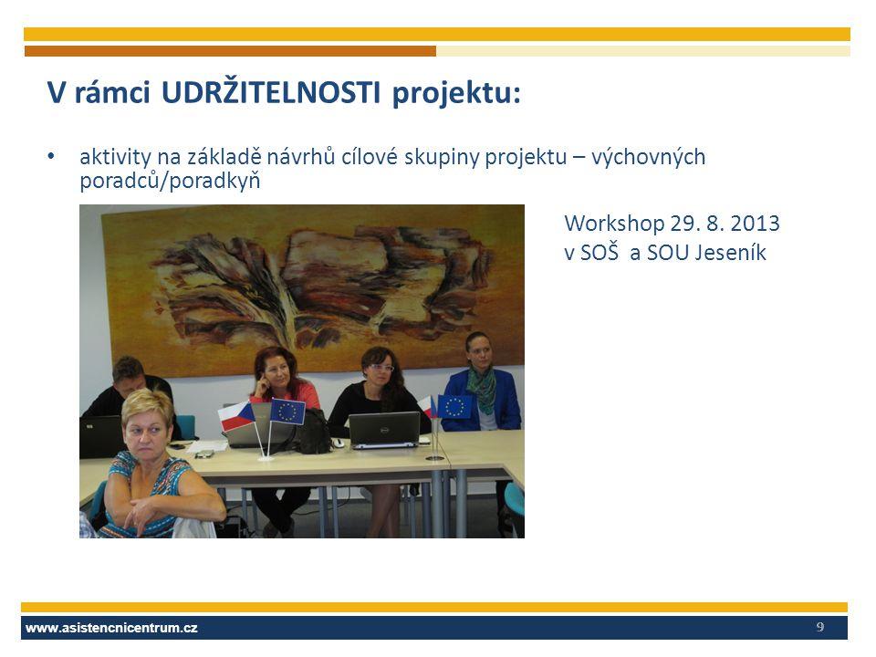 www.asistencnicentrum.cz 9 V rámci UDRŽITELNOSTI projektu: aktivity na základě návrhů cílové skupiny projektu – výchovných poradců/poradkyň Workshop 29.