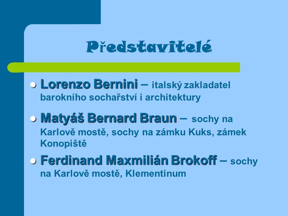 P ř edstavitelé Lorenzo Bernini Lorenzo Bernini – italský zakladatel barokního sochařství i architektury Matyáš Bernard Braun Matyáš Bernard Braun – s