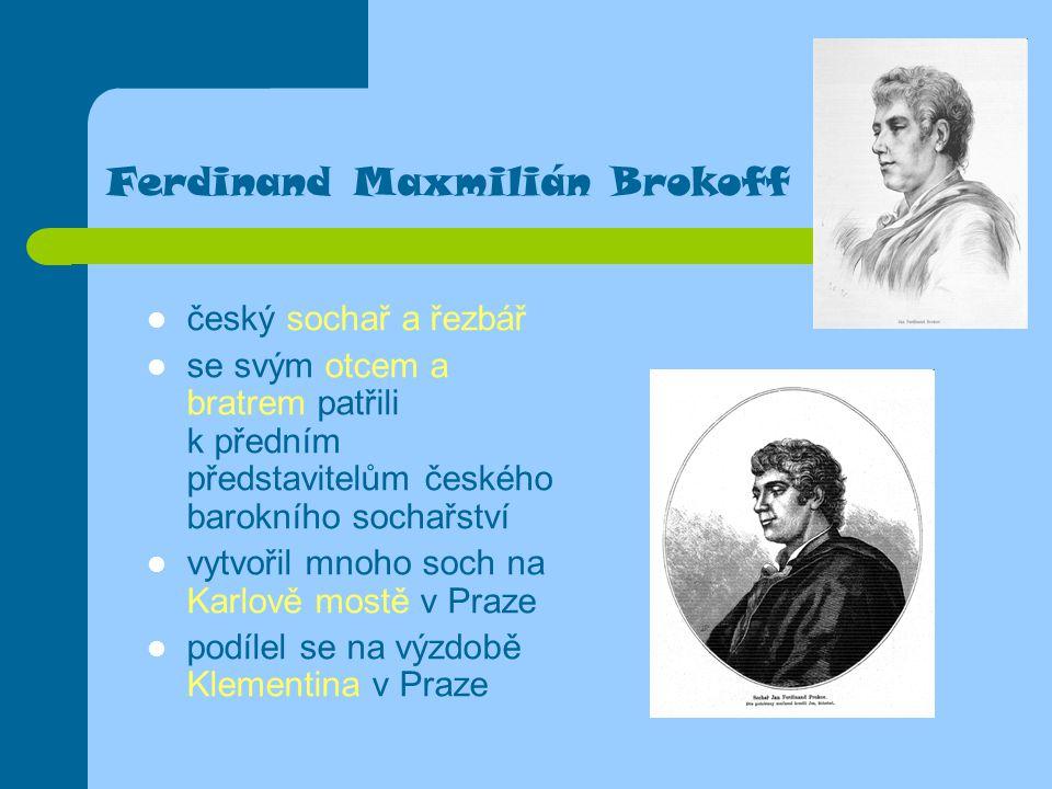 Ferdinand Maxmilián Brokoff český sochař a řezbář se svým otcem a bratrem patřili k předním představitelům českého barokního sochařství vytvořil mnoho